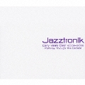 Jazztronik Early Years Best 2003-2006 ~Pathway Through The Decade
