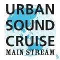 URBAN SOUND CRUISE MAIN STREAM