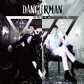 DANGERMAN [CD+DVD]<初回限定盤>