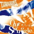 Our Struggle -オレタチノ斗争-