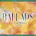 BALLADS Love & Bitter Collection