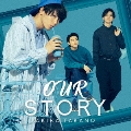 OUR STORY [CD+DVD]<DVD付A盤>