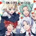 ドラマCD『DREAM!ing』 ~踊れ!普通の温泉旅行記~