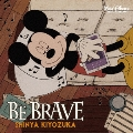 BE BRAVE [CD+DVD]<限定盤>