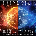 LEGEND - METAL GALAXY METAL GALAXY WORLD TOUR IN JAPAN EXTRA SHOW<完全生産限定盤>