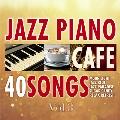 カフェで流れるジャズピアノ BEST40 Vol.3 ~Piano meets Lounge~
