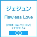 Flawless Love [2CD+Blu-ray Disc]<TYPE A>