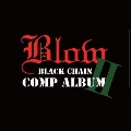 BLOW BLACK CHAIN 2 -COMP ALBUM-