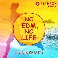 EDM MAXX presents: NO EDM, NO LIFE. -RUN & BEAUTY-<タワーレコード限定>