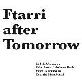 Ftarri after Tomorrow(Ftarri 5th Anniversary Vol.1)<限定盤>