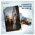 CARNETS DE VOYAGE(旅へのチケット)~ボヤージュ 旅から生まれた音楽(ものがたり)
