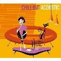 CHILLOUT ACOUSTIC<タワーレコード限定>