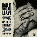 Hate It When You Leave/Key To The Highway<RECORD STORE DAY対象商品>