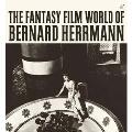 Fantasy Film World of Bernard Herrmann