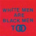 White Men Are Black Men Too<期間限定価格盤>