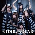IDOL is DEAD [CD+DVD]<通常盤【MV盤】>