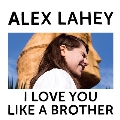 I Love You Like A Brother (Colored Vinyl)<初回生産限定盤>