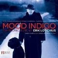 Mood Indigo - Symphonic Music of Erik Lotichius