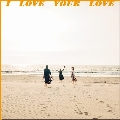 I LOVE YOUR LOVE<初回生産限定盤>