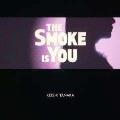The Smoke Is You<完全限定プレス盤>