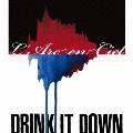 DRINK IT DOWN