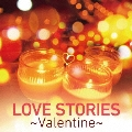 LOVE STORIES ~Valentine~