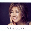 Adultica ~バラードを、いつも隣に~ [CD+DVD]<期間限定盤>