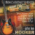 FROM CLARKSDALE TO HEAVEN~REMEMBERING JOHN LEE HOOKER