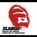 ゴリラズ・アー・フォーエヴァー~X-LARGE 15周年記念コンピ<期間限定生産盤>