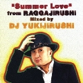 """Summer Love"" from RAGGAJIRUSHI Mixed by DJ YUKIJIRUSHI"