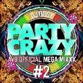 PARTY CRAZY #2 -AV8 OFFICIAL MEGA MIXXX-
