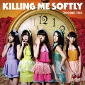 Killing Me Softly [CD+DVD]<Type-B>