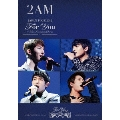 2AM JAPAN TOUR 2012 For you in 東京国際フォーラム [DVD+CD]