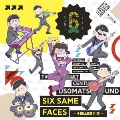 SIX SAME FACES ~今夜は最高!!!!!!~