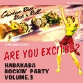 ARE YOU EXCITED? ~HABAKABA ROCKIN' PARTY VOL.3~<限定盤>