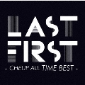 LAST FIRST - CHELIP ALL TIME BEST -