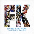 FLYING KIDS NOW!~THE NEW BEST OF FLYING KIDS~<期間限定特別価格盤>