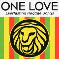 ONE LOVE Everlasting Reggae Songs