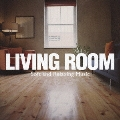 LIVING ROOM ~Soft & Relaxing Music