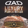 D.A.D presents LUXURY POWER HOUSE