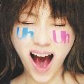 Uh Uh [CD+DVD]<初回限定盤>