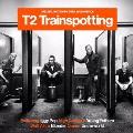 T2 トレインスポッティング -オリジナル・サウンドトラック