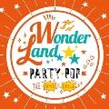 ワンダーランド PARTY POP FOR BOYS & GIRLS