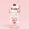 TOMMY CANDY SHOP SUGAR ME<通常盤>