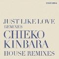 JUST LIKE LOVE REMIXIES CHIEKO KINBARA HOUSE REMIXIES