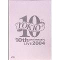 TOKIO 10th anniversary LIVE 2004