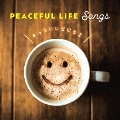 PEACEFUL LIFE SONGS ~きっといい日になる~