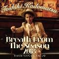 Breath From The Season 2018 ~Tribute to TOKYO ENSEMBLE LAB~ [CD+Blu-ray Disc]<初回生産限定盤>