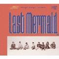 Last Mermaid... [CD+DVD+ブックレット]<初回限定盤2>
