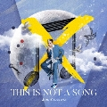 THIS IS NOT A SONG [CD+DVD]<初回生産限定盤>